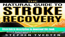[Popular] The Natural Guide to Stroke Recovery: How to Prevent and Heal Strokes with Evidence