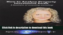[Download] How to Analyse Property Investment Deals: A Business of Investing Workshop Kindle Free