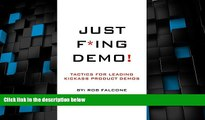 Big Deals  Just F*ing Demo!: Tactics for Leading Kickass Product Demos  Free Full Read Most Wanted