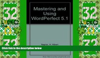 Big Deals  Mastering and Using WordPerfect 5.1  Free Full Read Most Wanted