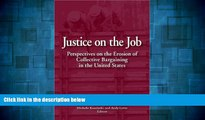 READ FREE FULL  Justice on the Job: Perspectives on the Erosion of Collective Bargaining in the