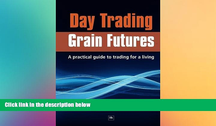 READ book  Day Trading Grain Futures: A practical guide to trading for a living  FREE BOOOK ONLINE
