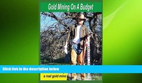 Free [PDF] Downlaod  Gold Mining On A Budget: How to set up a real gold mine  BOOK ONLINE