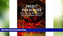 Big Deals  Project Pain Reliever: A Just-In-Time Handbook for Anyone Managing Projects  Free Full