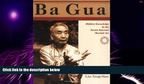 Must Have  Ba Gua: Hidden Knowledge in the Taoist Internal Martial Art  Download PDF Online Free