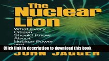 [Popular Books] The Nuclear Lion: What Every Citizen Should Know About Nuclear Power and Nuclear