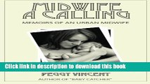 [Popular Books] Midwife: A Calling (Memoirs of an Urban Midwife) (Volume 1) Full Online