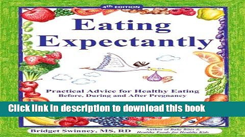 [Popular Books] Eating Expectantly: Practical Advice for Healthy Eating Before, During and After