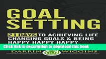[PDF] Goal Setting: 21 Days To Achieving Life Changing Goals And Being Happy Happy Happy [Online