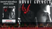 Davut Güloğlu - Sana Sana