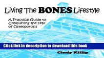 [Popular] Living the BONES Lifestyle: A Practical Guide To Conquering The Fear of Osteoporosis