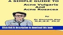 [Popular] A Simple Guide to Acne vulgaris And Acne Rosacea (A Simple Guide to Medical Conditions)