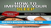 [Popular] How To Improve Your Sleep - Wake Up Feeling Rested Every Day! (Improving Your... Series