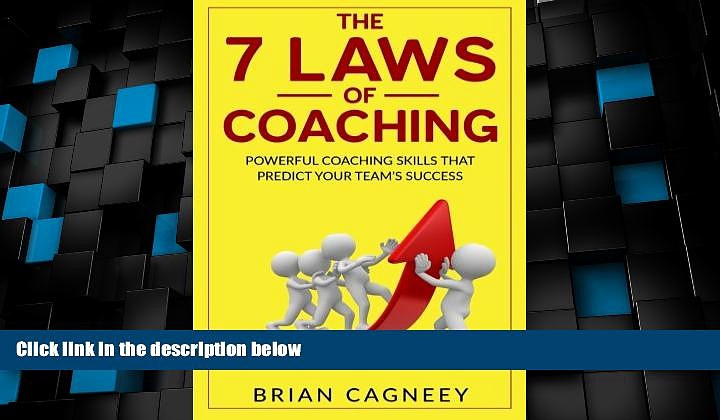 Must Have PDF  Coaching: The 7 Laws Of Coaching: Powerful Coaching Skills That Will Predict Your