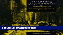 Books The Making of a Social Disease: Tuberculosis in Nineteenth-Century France Full Download