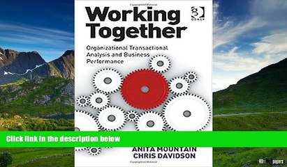 READ FREE FULL  Working Together: Organizational Transactional Analysis and Business Performance