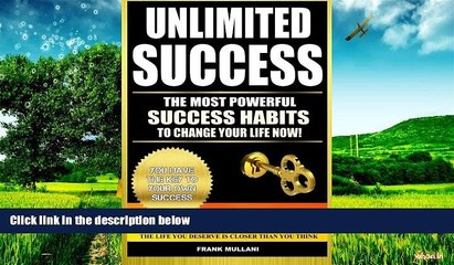 Must Have  Unlimited Success - The Most Powerful Success Habits to Change Your Life Now: You Have