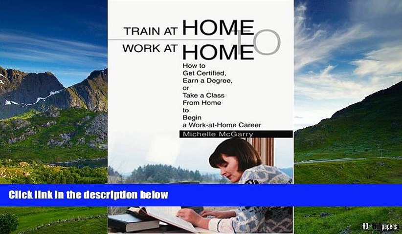 Must Have  Train at Home to Work at Home: How to Get Certified, Earn a Degree, or Take a Class