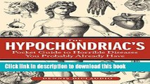 [Popular] The Hypochondriac s Pocket Guide to Horrible Diseases You Probably Already Have Kindle