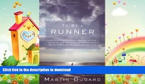 FAVORITE BOOK  To Be a Runner: How Racing Up Mountains, Running with the Bulls, or Just Taking On