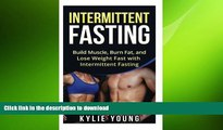 READ BOOK  Intermittent Fasting: Build Muscle, Burn Fat, and Lose Weight Fast with Intermittent