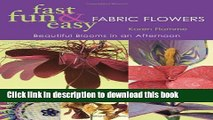 [Download] Fast, Fun   Easy Fabric Flowers: Beautiful Blooms in an Afternoon Kindle Online