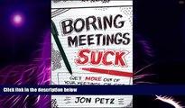 Must Have PDF  Boring Meetings Suck: Get More Out of Your Meetings, or Get Out of More Meetings