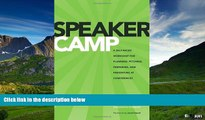 READ FREE FULL  Speaker Camp: A Self-paced Workshop for Planning, Pitching, Preparing, and