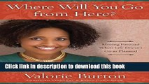 [Popular Books] Where Will You Go from Here?: Moving Forward When Life Doesn t Go as Planned Full