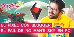 El Píxel con Slugger: El fail de No Man's Sky en PC