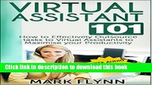 [PDF] Virtual Assistant: 101- How to Effectively Outsource Tasks to Virtual Assistants to Maximize