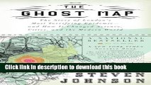 [Download] The Ghost Map: The Story of London s Most Terrifying Epidemic--and How It Changed