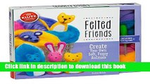 [Download] Felted Friends: Make Six Adorable Wool Animals Hardcover Free