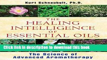 [Popular Books] The Healing Intelligence of Essential Oils: The Science of Advanced Aromatherapy
