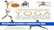 [Popular Books] Yoga as Medicine: The Yogic Prescription for Health and Healing Free Online