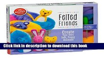 [Download] Felted Friends: Make Six Adorable Wool Animals Paperback Collection