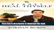 [Download] Planet Heal Thyself: The Revolution of Regeneration in Body, Mind, and Planet Kindle