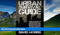 Must Have  Urban Survival Guide: Learn The Secrets Of Urban Survival To Keep You Alive After