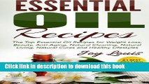 [Popular Books] Essential Oil Recipes: Top Essential Oil Recipes for Weight Loss, Beauty,