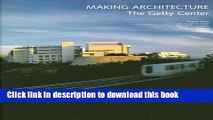 [PDF] Making Architecture: The Getty Center (Getty Trust Publications: J. Paul Getty Museum)