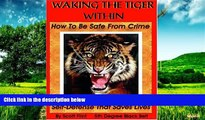 Must Have  Waking The Tiger Within: How To Be Safe From Crime On The Street, At Home, On Trips,