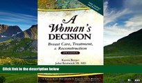 READ FREE FULL  A Woman s Decision: Breast Care, Treatment   Reconstruction, Fourth Edition