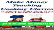 [PDF] Make Money Teaching Cooking Classes: A Guide to Starting Your Own Kids Cooking Business Book
