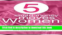 [Popular Books] 5 Smart Money Moves For Women: Discover the 5 simple money steps every woman needs