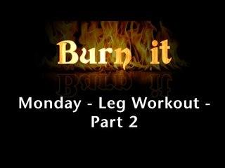 Burn It | Monday | Leg Workout | Part 2.
