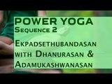 Power Yoga | Ekpadsethubandasan with Dhanurasan & Adamukashwanasan