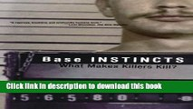 [Download] Base Instincts: What Makes Killers Kill? Kindle Online