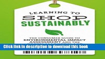 [Popular Books] Learning to Shop Sustainably: The Consumer Guide to Environmental Impact
