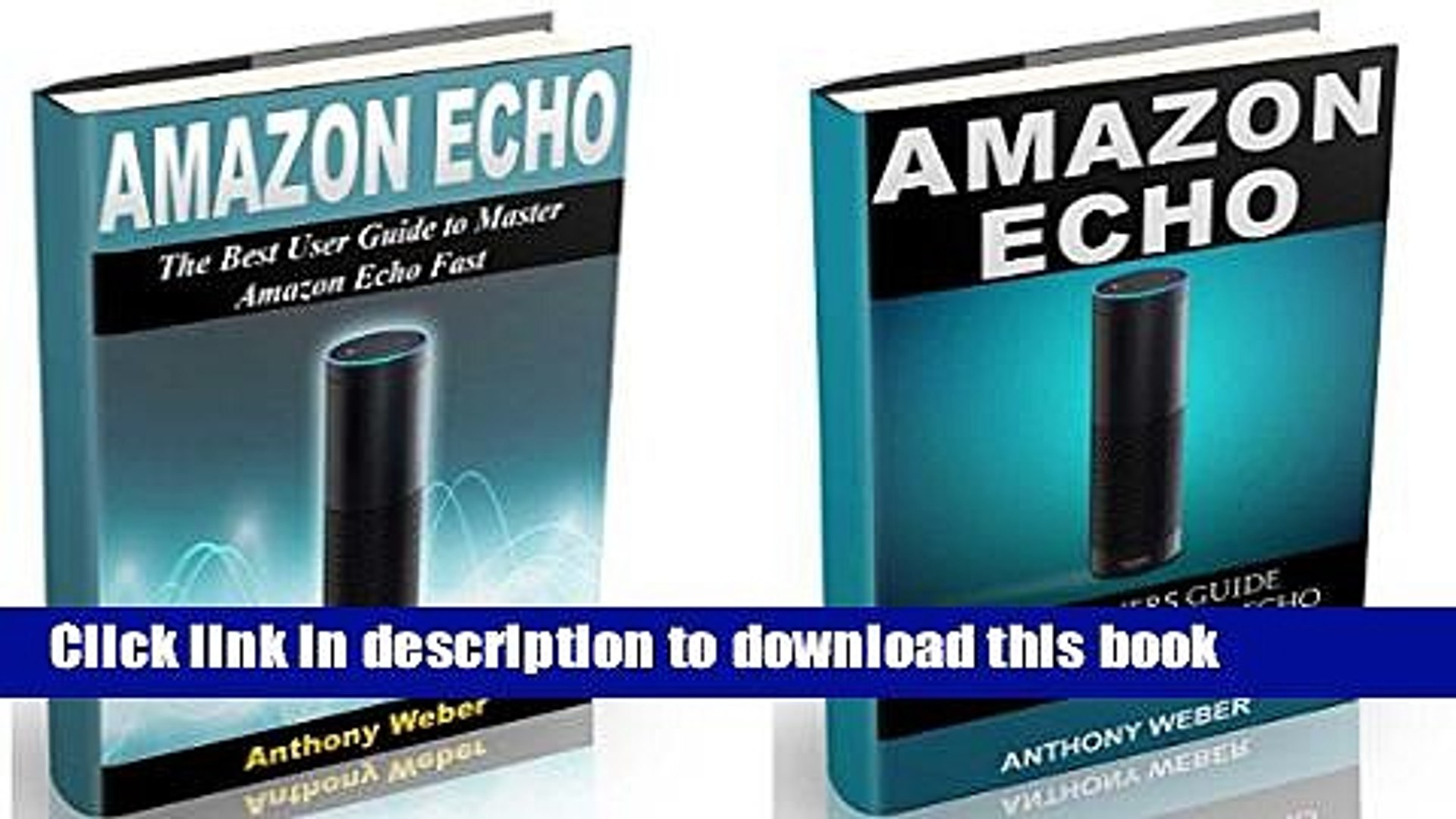 [Popular Books] Amazon Echo: 2 in 1. The Ultimate User Guides to Learn Amazon Echo Fast (Amazon