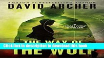 [PDF] The Way of the Wolf - An Action Thriller Novel (A Noah Wolf Novel, Thriller, Action, Mystery